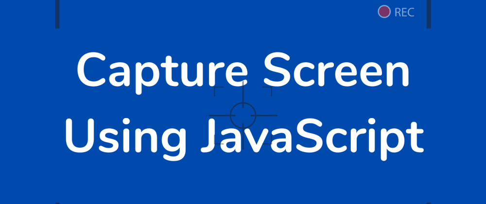 Cover image for Capture Screen And Stream Like Zoom Using JavaScript