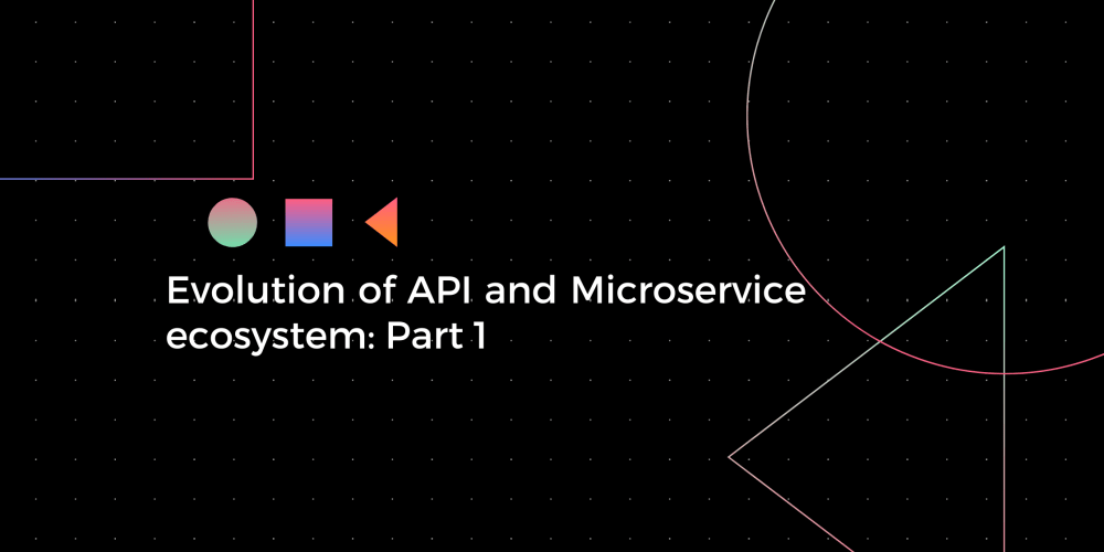 Evolution of API and Microservice ecosystem: part 1 - DEV Community