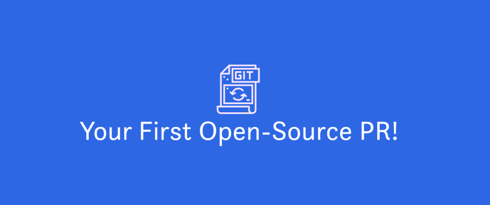 Cover image for Your First Open-Source Pull Request: a Walkthrough