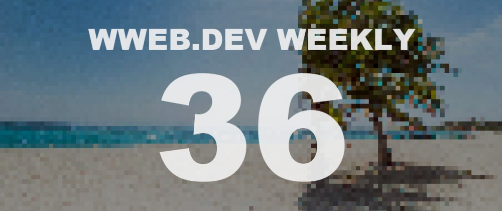 Cover image for Weekly web development update #36