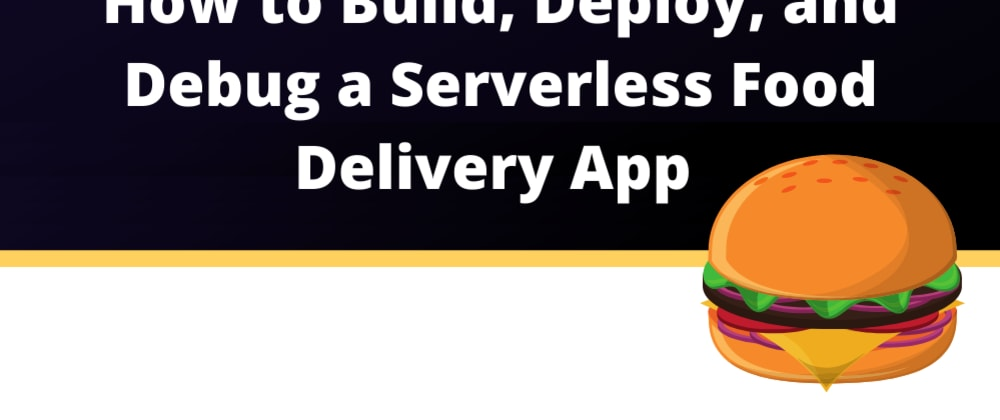 Cover image for How to Build, Deploy, and Debug a Food Delivery App on AWS