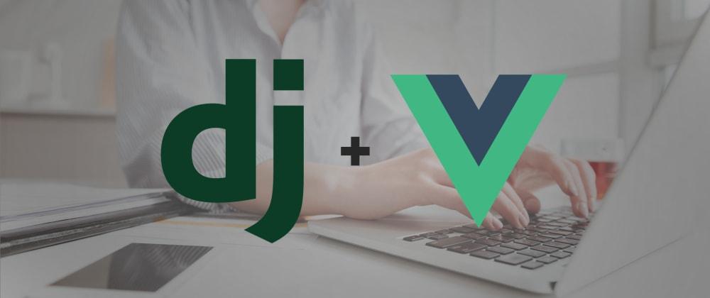 Cover image for Using Vue.js Alongside Django Template