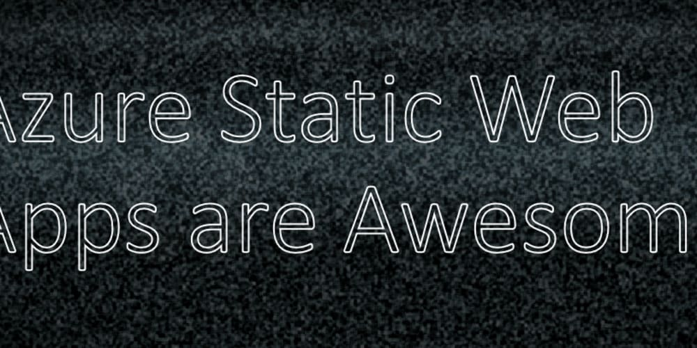 Azure Static Web Apps are Awesome