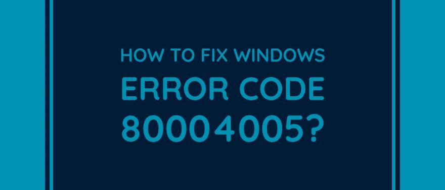 Fix Windows Error Code 80004005