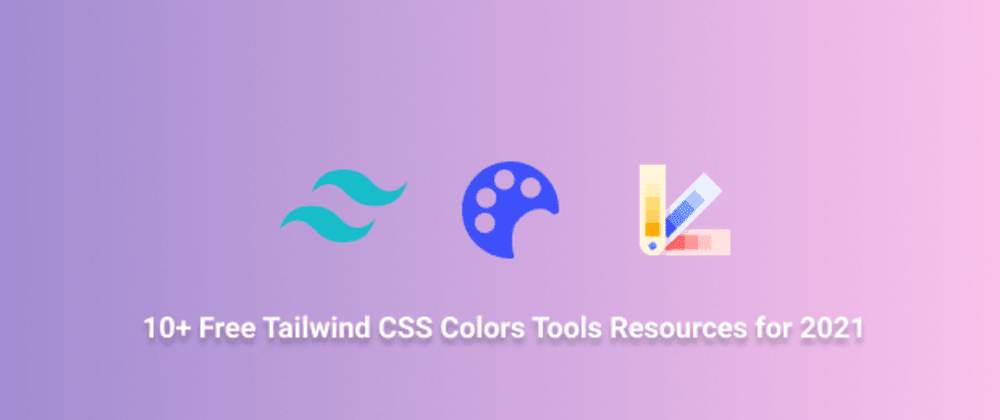 Cover image for 10+ Free Tailwind CSS Colors Tools Resources for 2021