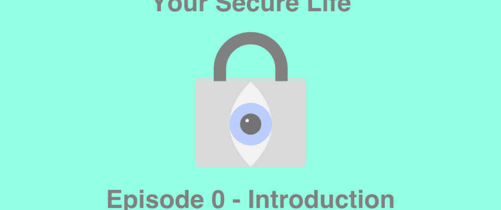 Cover image for Introduction - Episode 0 of the Your Secure Life Podcast