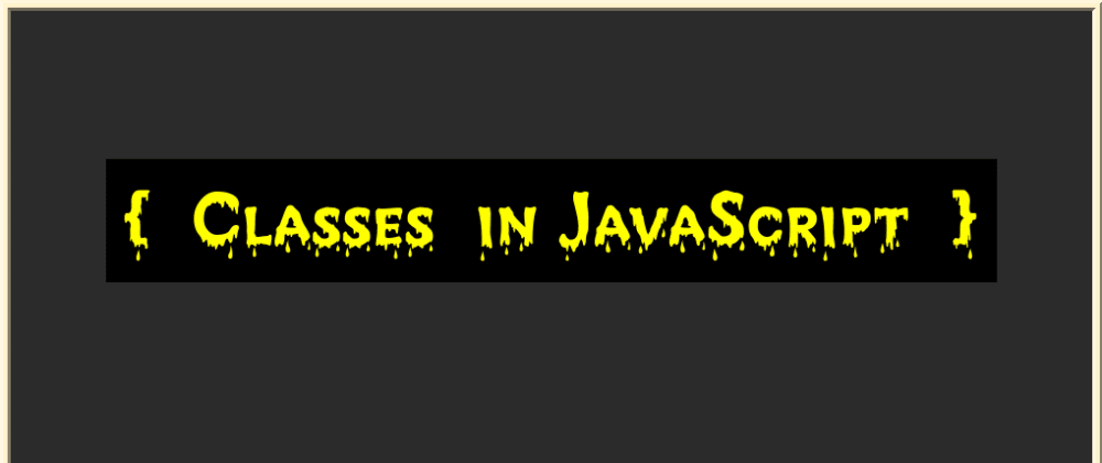 Cover image for How Classes work in JavaScript
