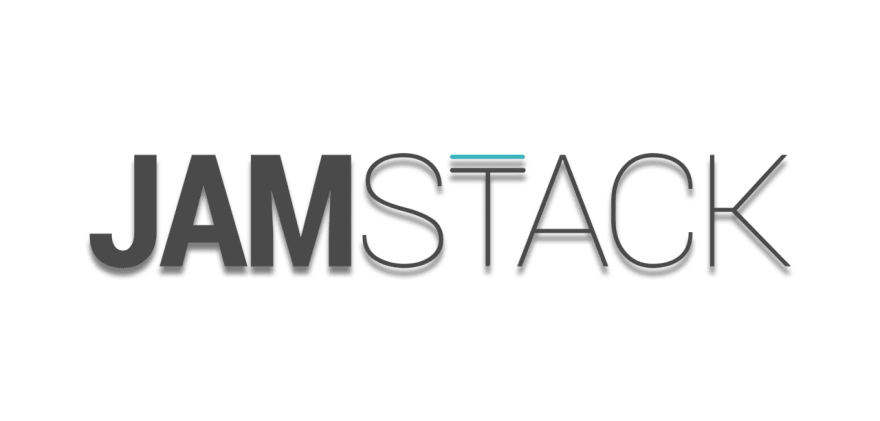 The JAMstack in 2020: Why (and How) to Get Started