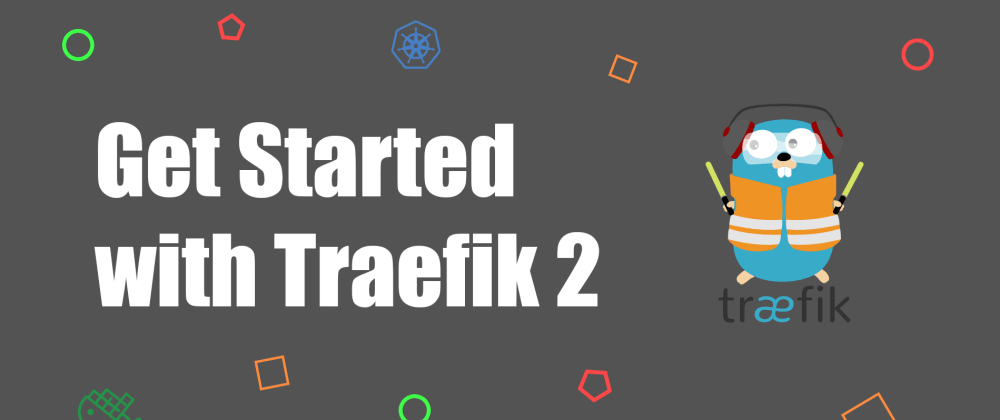 Cover image for Get Started with Traefik 2 Using Docker Compose
