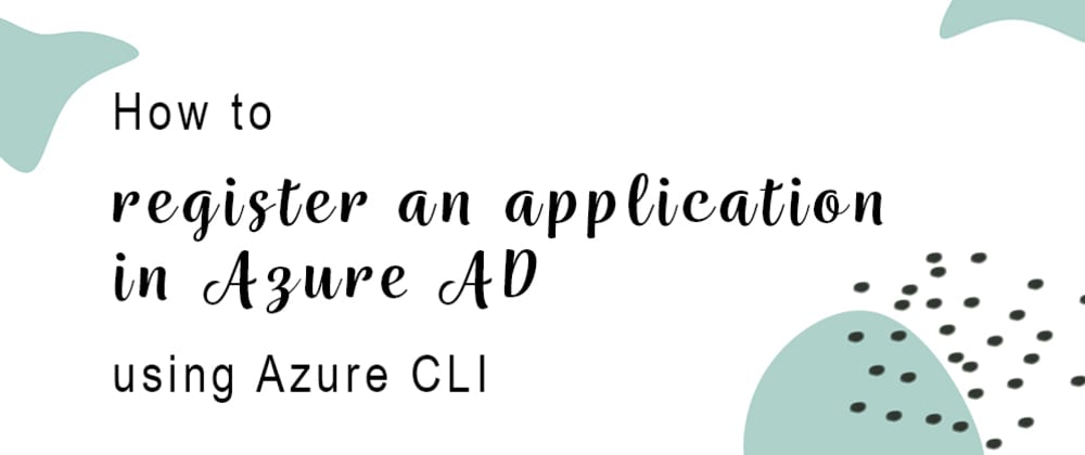 Cover image for How to register an application in Azure AD using Azure CLI