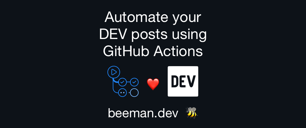 Cover image for Automate your DEV Posts using GitHub Actions