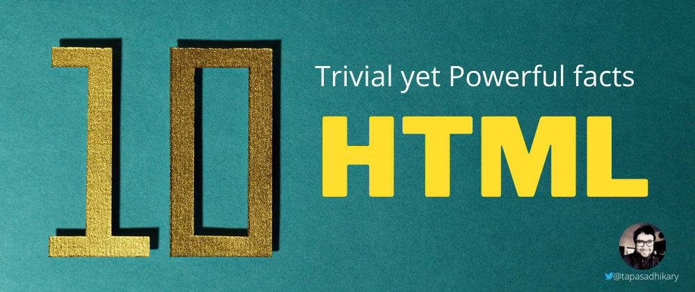 Cover image for 10 trivial yet powerful HTML facts you must know