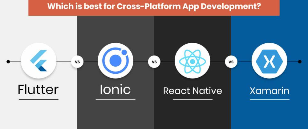 Cover image for Flutter vs Ionic vs React Native vs Xamarin - Which is best for Cross-Platform App Development?