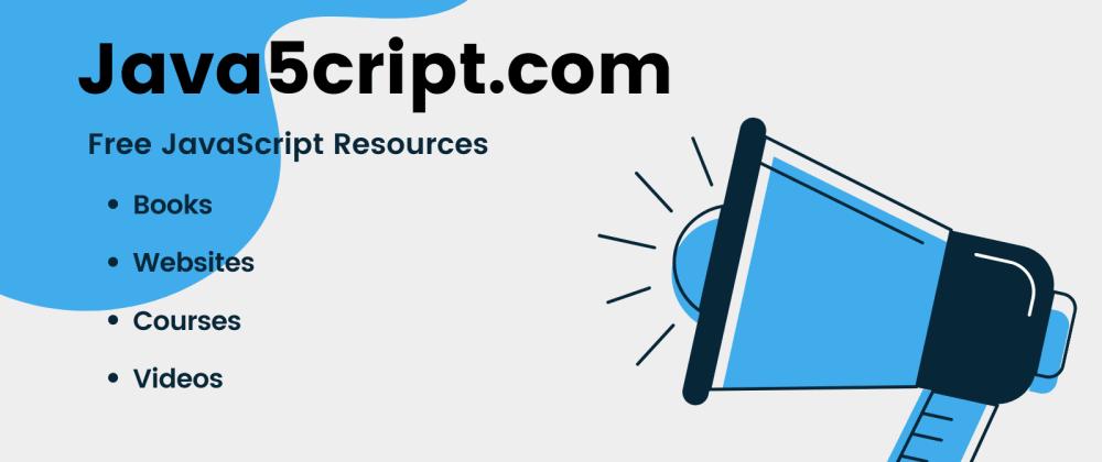 Cover image for Free JavaScript Resources - java5cript.com