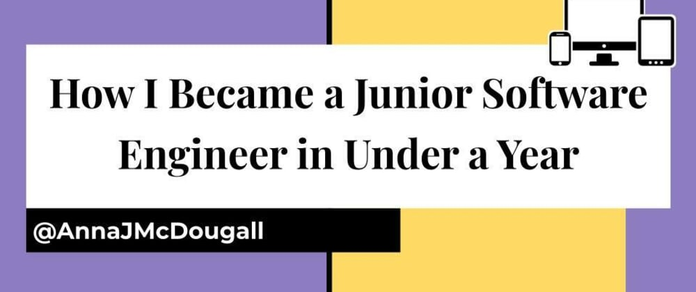 Cover image for How I Became a Junior Software Engineer in Under a Year