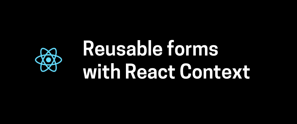 Cover image for React: How to create a reusable form using React Context