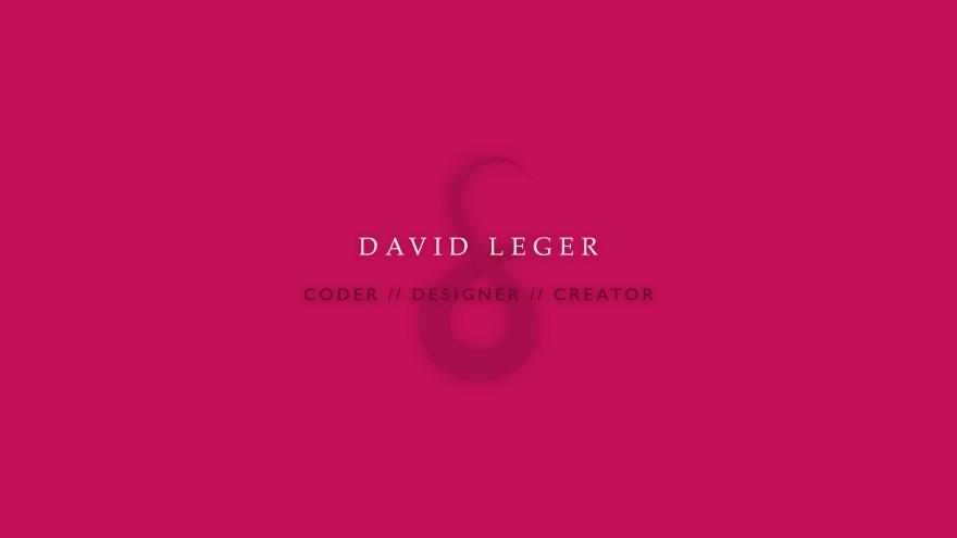 Header reading: David Leger - Coder // Designer // Creator