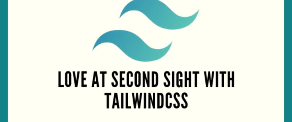 Cover image for Love At Second Sight With TailwindCSS
