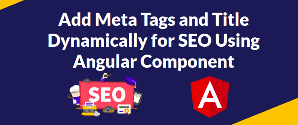 Cover image for Add Meta Tags and Title Dynamically for SEO using Angular Component