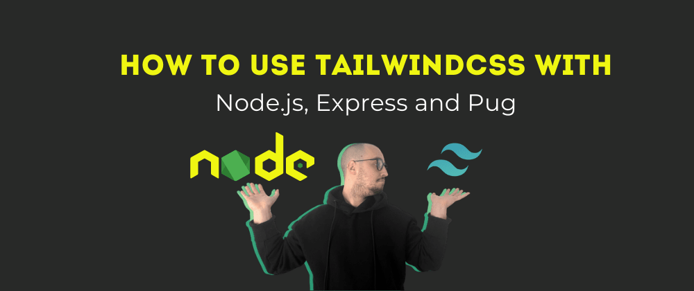 Cover image for How To Use TailwindCSS With Node.js, Express and Pug