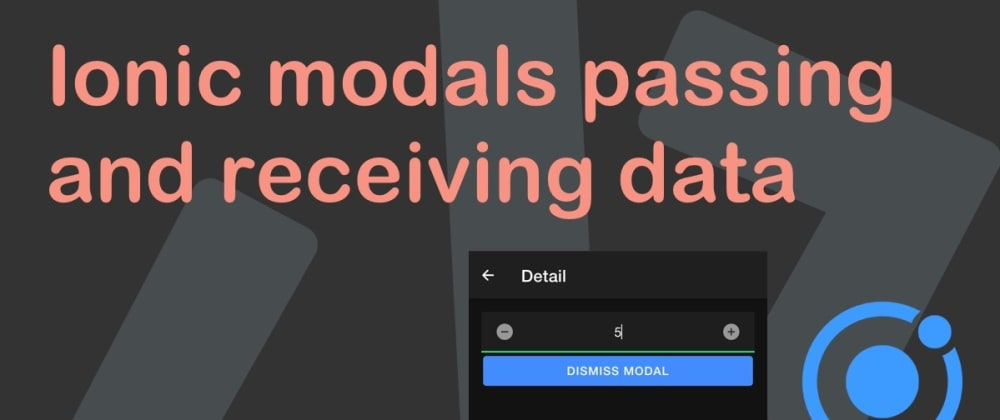 Cover image for Ionic modals passing and receiving data
