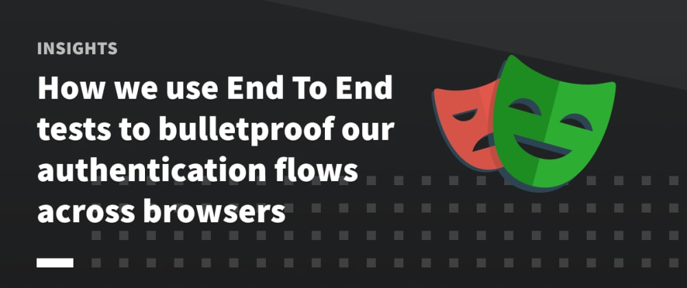 Cover image for How we use End To End tests to bulletproof our authentication flows across browsers