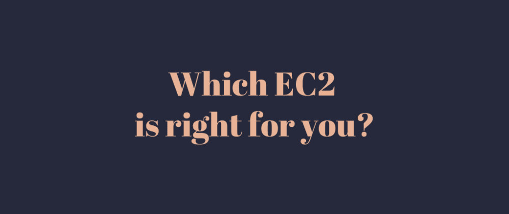 Cover image for Which EC2 is right for you?