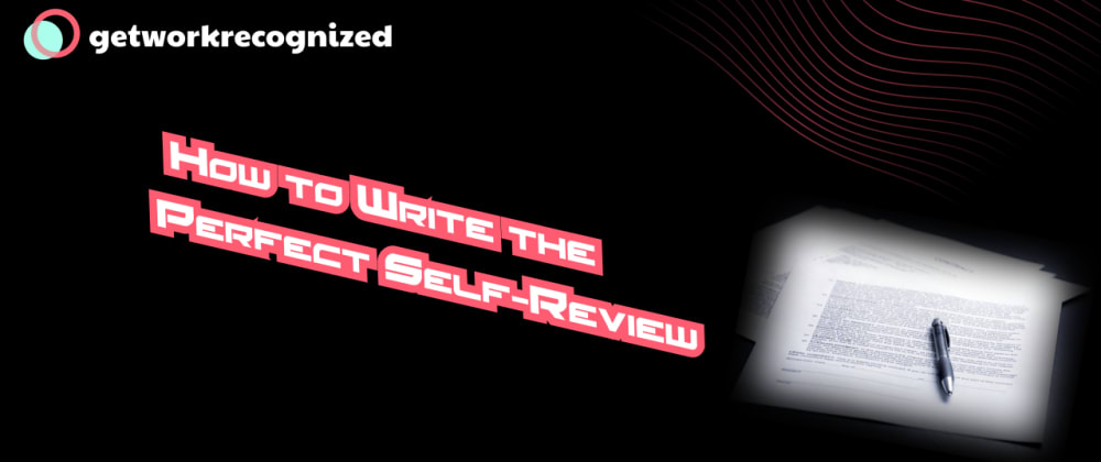 Cover image for How to Write the Perfect Self-Review