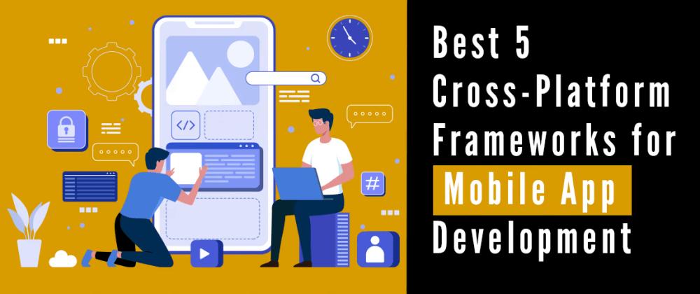 Cover image for Cross-Platform Frameworks For Mobile App Development