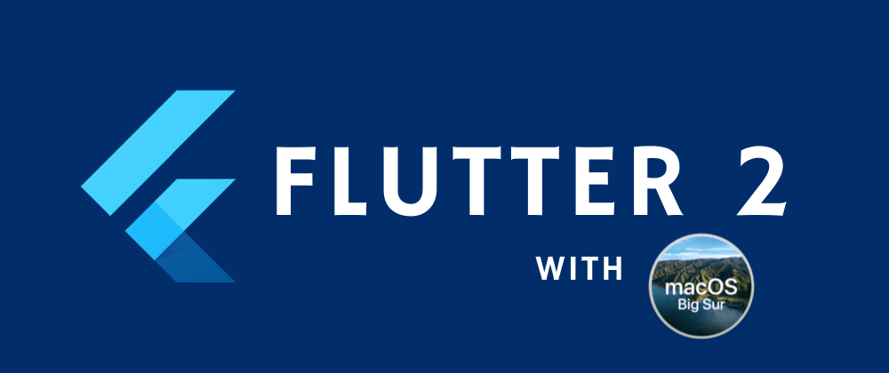 Cover image for Installing Flutter 2.0 on MacOS(Big Sur)