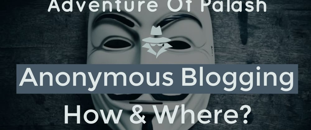 Cover image for Anonymous Blogging - How and Where