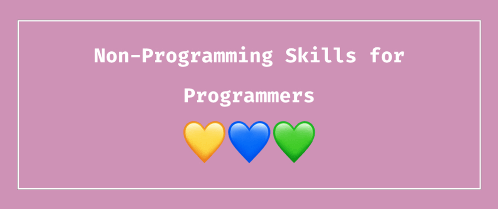 Cover image for The Most Important Non-Programming Skills for Programmers