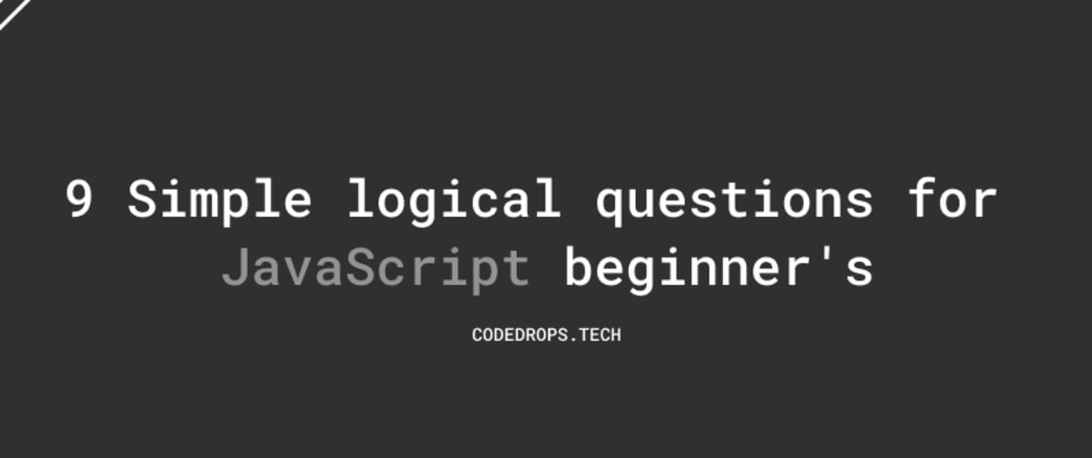 Cover image for 9 Simple logical questions for JavaScript beginner's