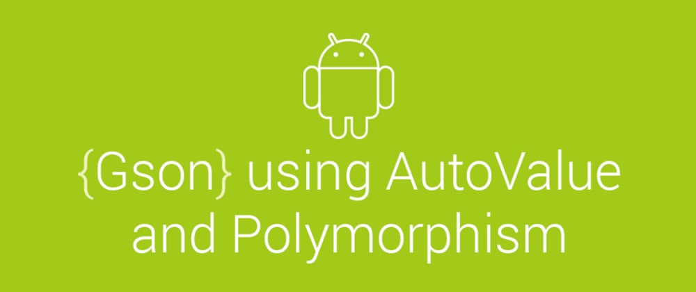 Cover image for Gson using AutoValue and Polymorphism