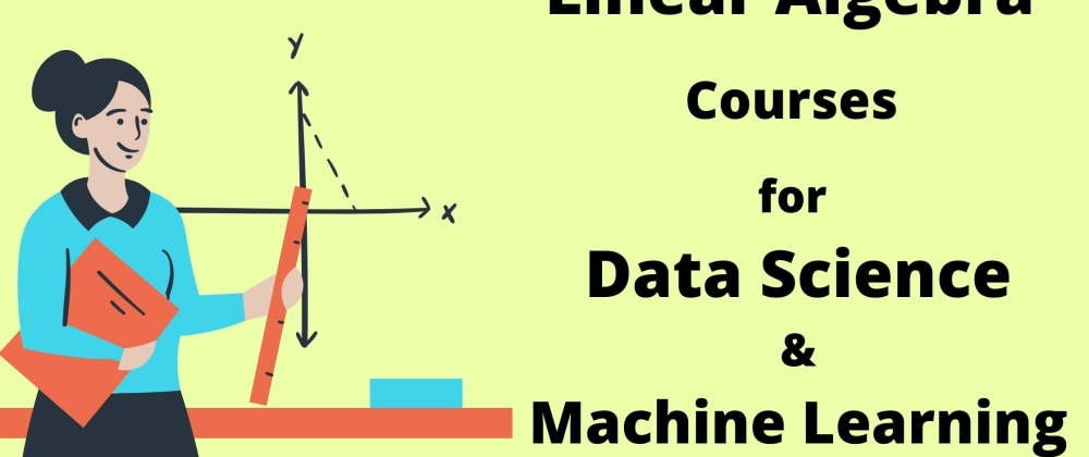 Cover image for How to Learn Linear Algebra for Machine Learning in 2021