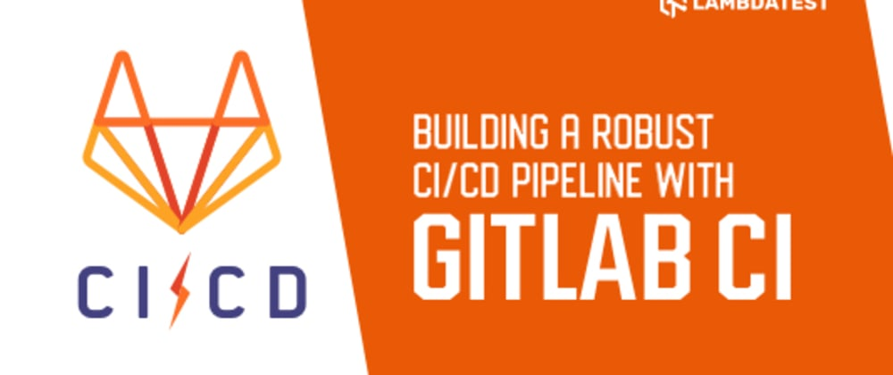 Cover image for Build An Automated Testing Pipeline With GitLab CI/CD & Selenium Grid