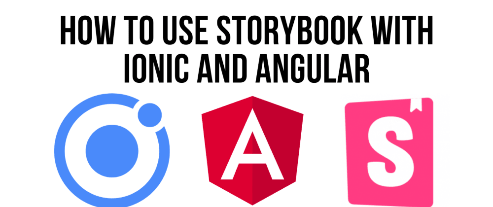 Cover image for How To Use Storybook with Ionic and Angular