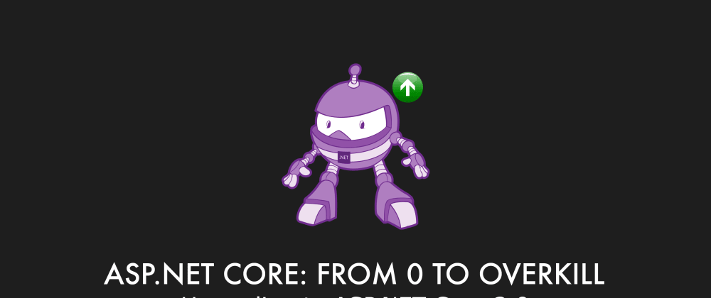 Cover image for Episode 032 - Upgrading to ASP.NET Core 3.0 - ASP.NET Core: From 0 to overkill