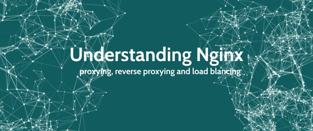 Understanding nginx (proxying, reverse proxying, load balancing)