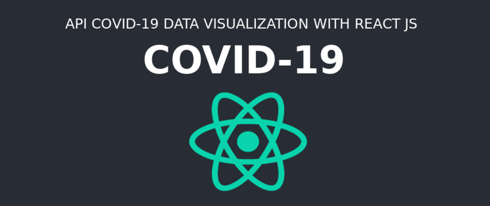 Cover image for API COVID-19 Data Visualization with React JS (Spanish)