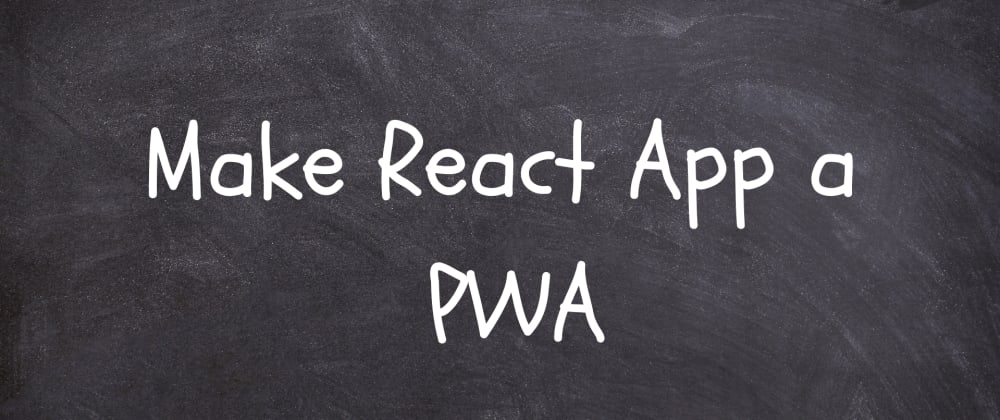 Cover image for How to make your React App a Progressive Web App (PWA)