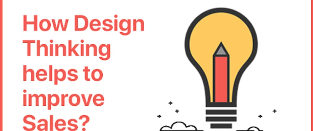 Cover image for Importance of Design Thinking to boost Sales!