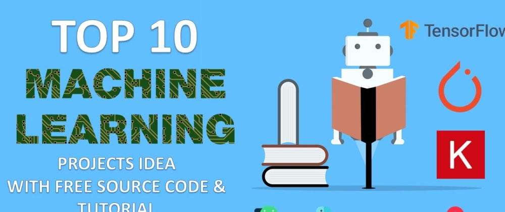 Cover image for Top 10 Machine Learning Projects With Free Source Code And Tutorial For Final Year & Resume