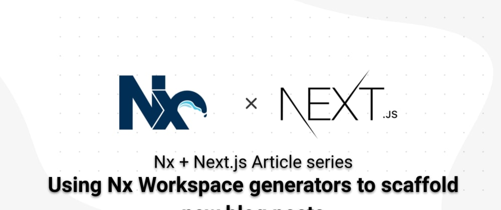 Cover image for Using Nx Workspace generators to scaffold new blog posts