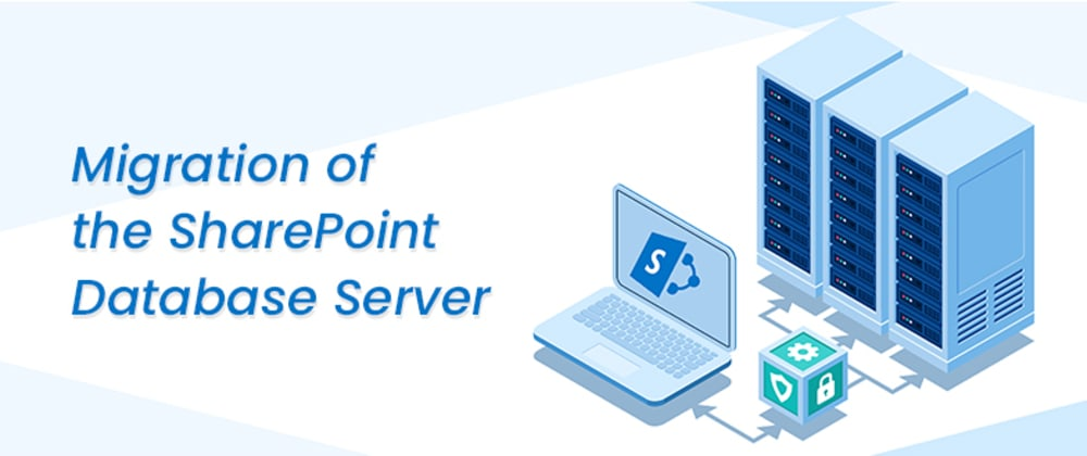 Cover image for Migration of the SharePoint Database Server – Step by Step Guide