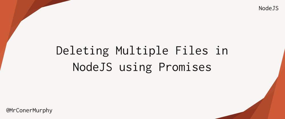 Cover image for How to Delete Multiple Files in NodeJS using Promises