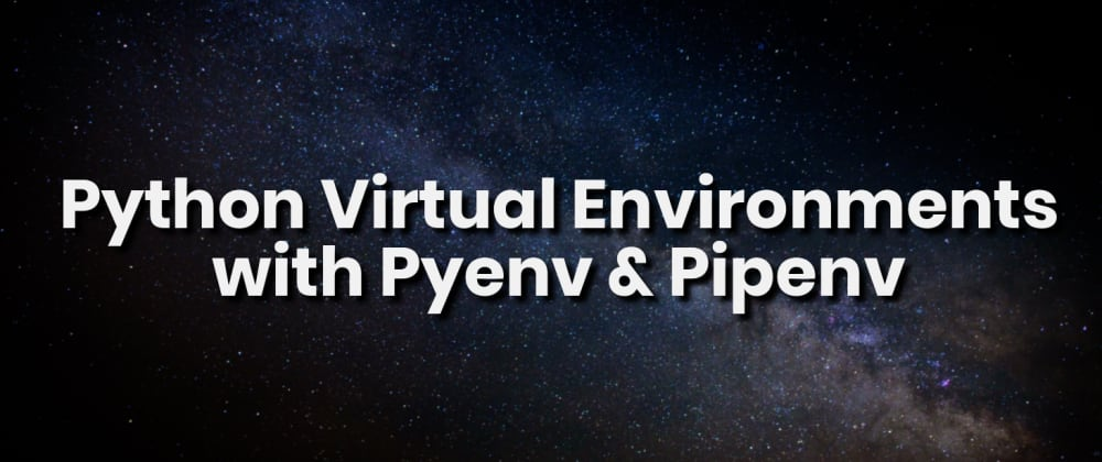 Cover image for The Python virtual environment with Pyenv & Pipenv