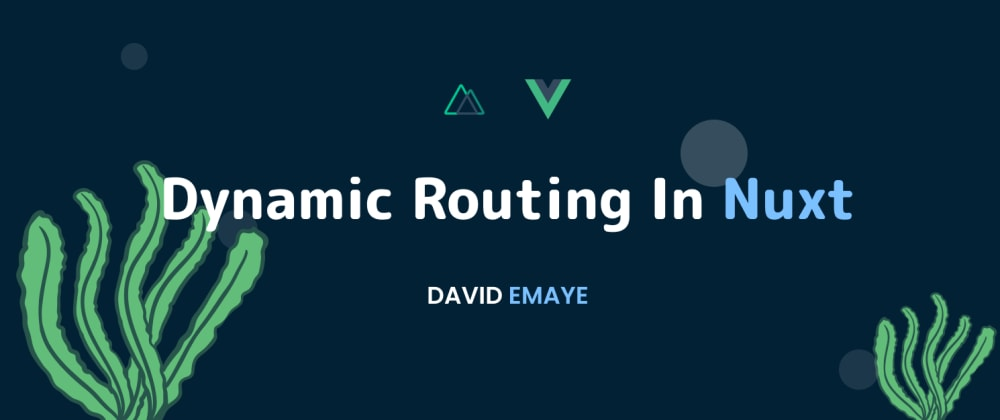 Cover image for Dynamic Routing in Nuxt