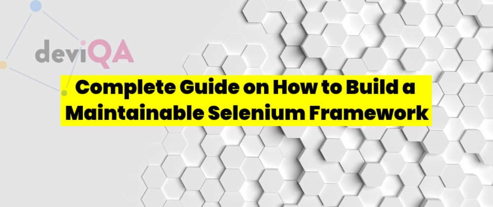 Cover image for Complete Guide on How to Build a Maintainable Selenium Framework