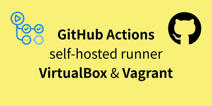 Start GitHub Actions self-hosted runner with VirtualBox and Vagrant